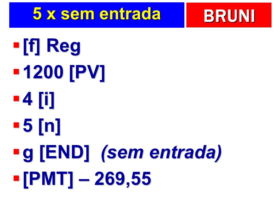 [f] Reg 1200 [PV] 4 [i] 5 [n] g [END] (sem entrada) [PMT] – 269,55